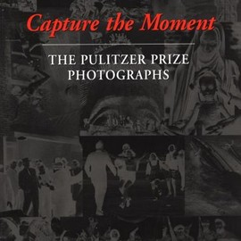 Capture the Moment - The Pulitzer Prize Photographs
