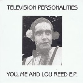 Television Personalities - You, Me And Lou Reed