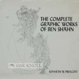 Kenneth Wade Prescott (Author) - The complete graphic works of Ben Shahn