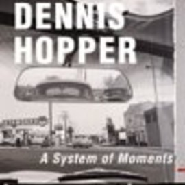 Dennis Hopper -  A System of Moments.