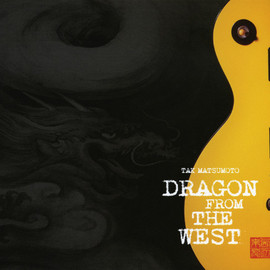 Tak Matsumoto - 西辺来龍 DRAGON FROM THE WEST