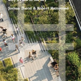 Joshua David - High Line: The Inside Story of New York City's Park in the Sky