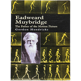 Gordon Hendricks (著) - Eadweard Muybridge: The Father of the Motion Picture エドワード・マイブリッジ:映画の父