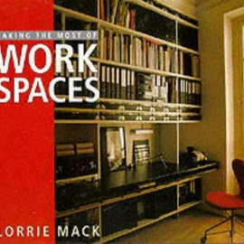 Lorrie Mack - Making the Most of WORK SPACES