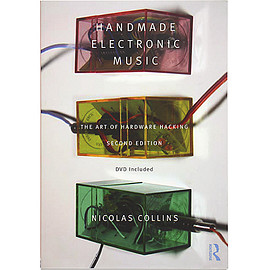 Nicolas Collins (著) - Handmade Electronic Music: The Art of Hardware Hacking (Second Edition)