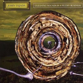 John Tejada - Cleaning Sounds Is a Filthy Business