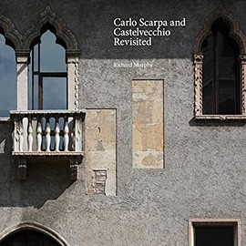 Richard Murphy - Carlo Scarpa and Castelvecchio Revisited