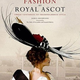 James Sherwood - Fashion at Royal Ascot: Three Centuries of Thoroughbred Style (French Edition)