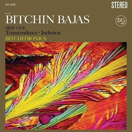 Bitchin Bajas - Bitchitronics