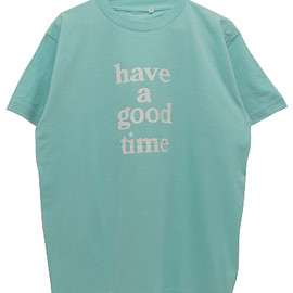 have a good time - have a good time tee