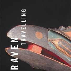 Raven Travelling: Two Centuries of Haida Art.