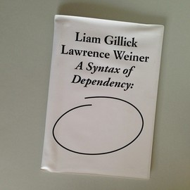 liam gillick and lawrence weiner - a syntax of dependency