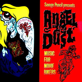 Various - Savage Pencil Presents: Angel Dust - Music For Movie Bikers