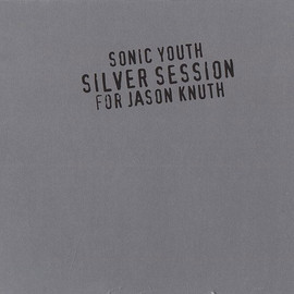 Sonic Youth - Silver Session (For Jason Knuth)