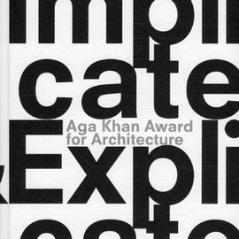 Mohsen Mostafavi - Aga Khan Award for Architecture: Implicate and Explicate, Book Designed by Irma Boom