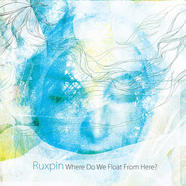 Ruxpin - Where Do You Float From Here?