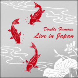 Double Famous - Live in Japan