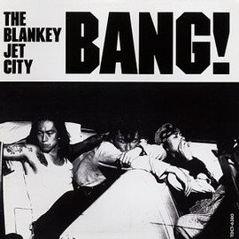THE BLANKEY JET CITY - BANG!