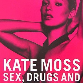 KATE MOSS SEX, DRUGS AND A ROCK CHICK