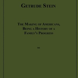 Gertude Stein - The Making of Americans, Being a History of a Family's Progress