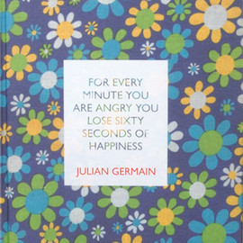 Julian Germain - For every minute you are angry you lose sixty seconds of happiness
