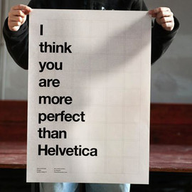 The Positive Posters - I think you are more perfect than Helvetica