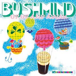 BUSHMIND - Up, Up & Away