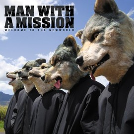MAN WITH A MISSION - WELCOME TO THE NEWWORLD