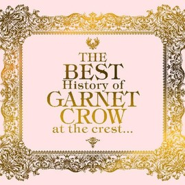 GARNET CROW - THE BEST History of GARNET CROW at the crest...