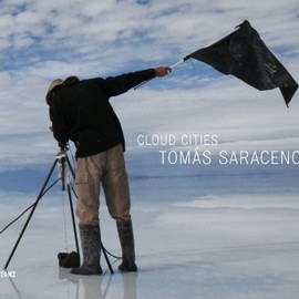Tomas Saraceno - Tomas Saraceno: Cloud Cities