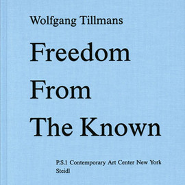 Wolfgang Tillmans - Freedom From The Known