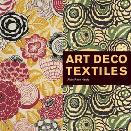 Alain-Rene Hardy - Art Deco Textiles: The French Designers