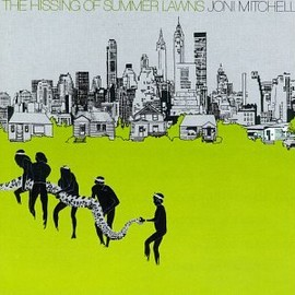 Joni Mitchell - Hissing of Summer Lawns