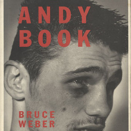 BRUCE WEBER - THE ANDY BOOK