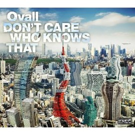Ovall - DON'T CARE WHO KNOWS THAT