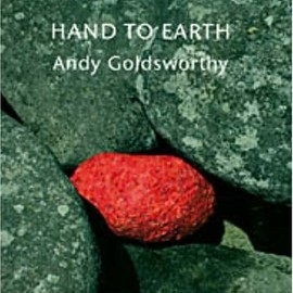 Andy Goldsworthy  - Hand to Earth: Andy Goldsworthy: Sculpture 1976-1990