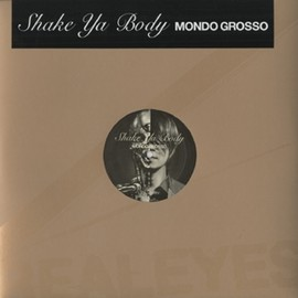 Mondo Grosso - Shake Ya Body / Real Eyes