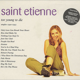 Saint Etienne - Too Young To Die: Singles 1990-1995