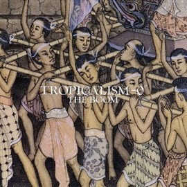 THE BOOM - TROPICALISM‐0°