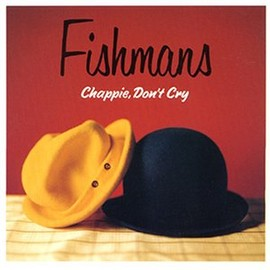 fishmans - Chappie, Don't Cry