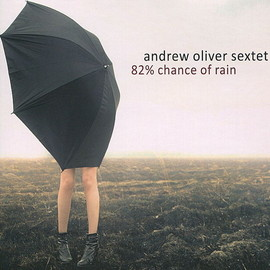 Andrew Oliver Sextet - 82% Chance Of Rain