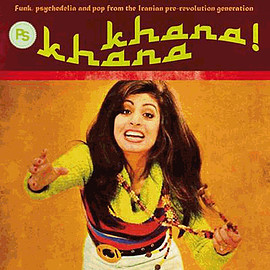 Various Artists - KHANA KHANA - Funk, psychedelia and pop from the Iranian pre-revolution generation