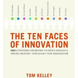 Thomas Kelly - The Ten Faces of Innovation: IDEO's Strategies for Defeating the Devil's Advocate and Driving Creativity Throughout Your Organization