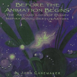 John Canemaker - Before the Animation Begins: The Art and Lives of Disney Inspirational Sketch Artists
