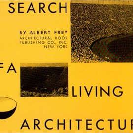 Albert Frey - In Search of a Living Architecture (California Architecture and Architects)