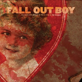 Fall Out Boy - My Heart Will Always Be the B-Side to My Tongue