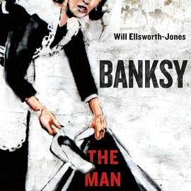 Will Ellsworth-Jones - Banksy - The Man Behind the Wall