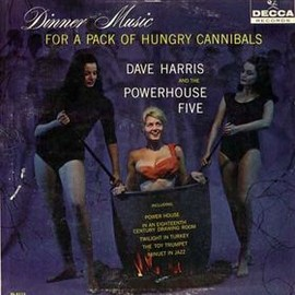 """Dave Harris and the Powerhouse 5 - """"Dinner Music for a Pack of Hungry Cannibals"""", 1961"""