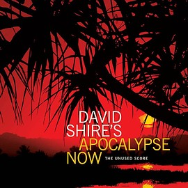 David Shire - DAVID SHIRE'S APOCALYPSE NOW: THE UNUSED SCORE