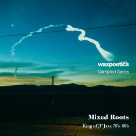 V.A. - WAX-POETICS-JAPAN-COMPILED-SERIESMIXED-ROOTS---KING-OF-JAPANESE-70S-80S-JAZZ